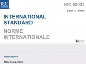 中国团队主导制定的声学国际标准《IEC 63034 Microspeakers(微型扬声器)》正式发布